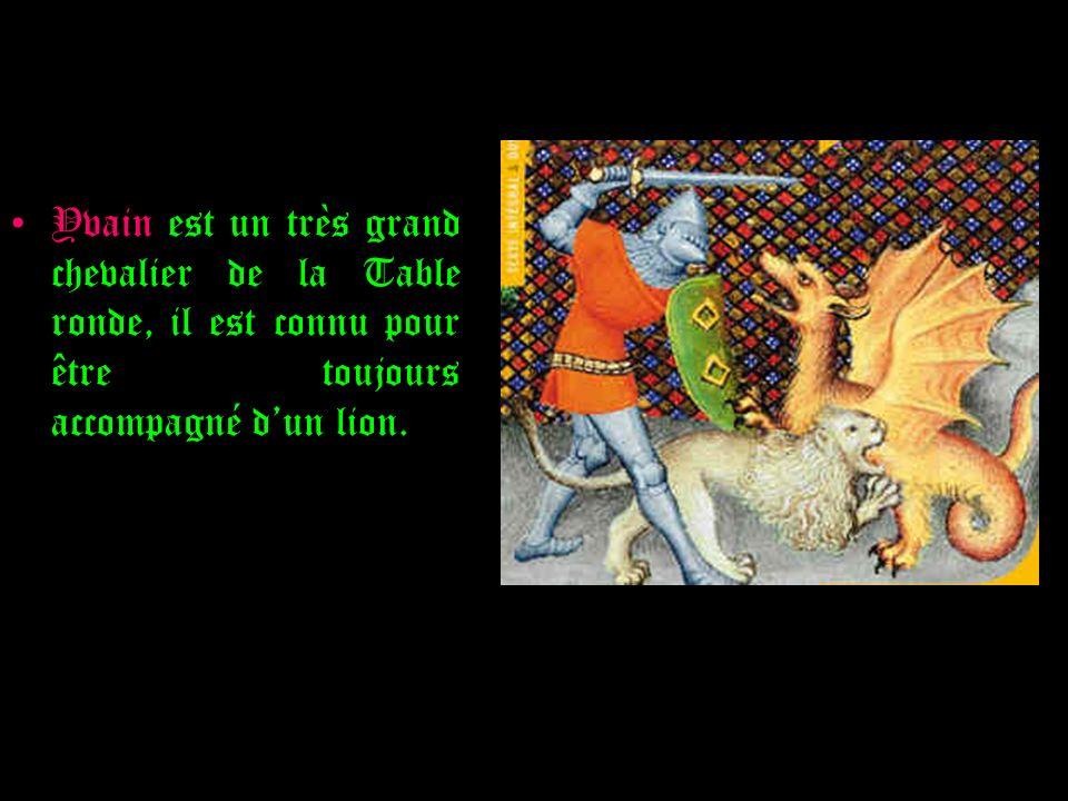 Yvain est un très grand chevalier de la Table ronde, il est connu pour être toujours accompagné dun lion.