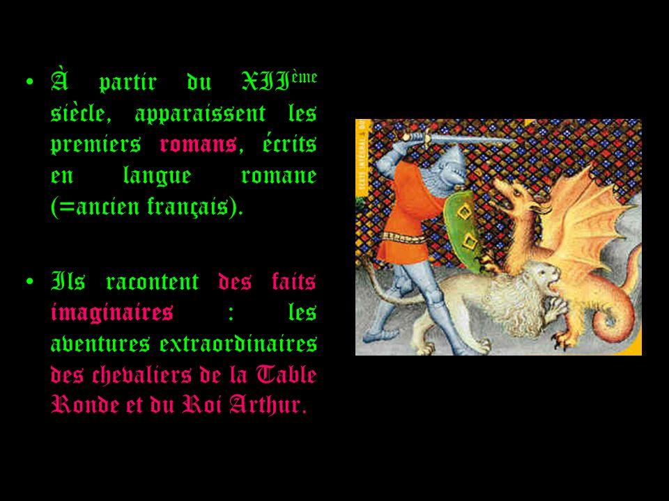 À partir du XII ème siècle, apparaissent les premiers romans, écrits en langue romane (=ancien français). Ils racontent des faits imaginaires : les av
