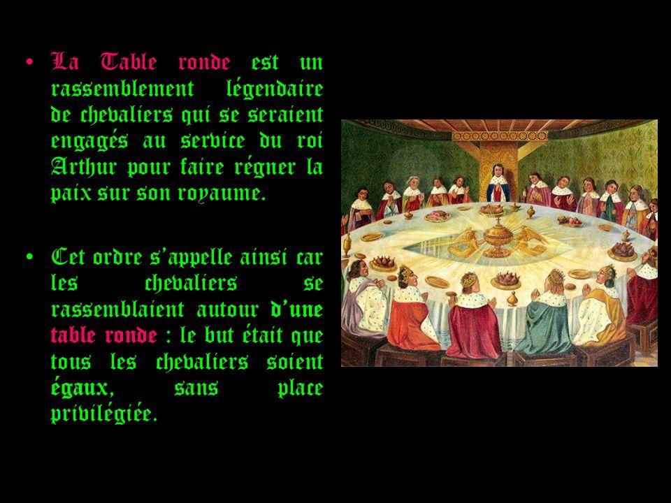 La Table ronde est un rassemblement légendaire de chevaliers qui se seraient engagés au service du roi Arthur pour faire régner la paix sur son royaum