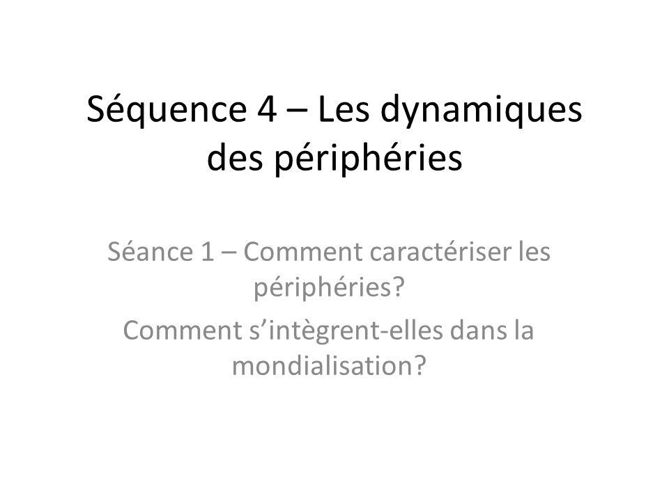 Séquence 4 – Les dynamiques des périphéries Séance 1 – Comment caractériser les périphéries.