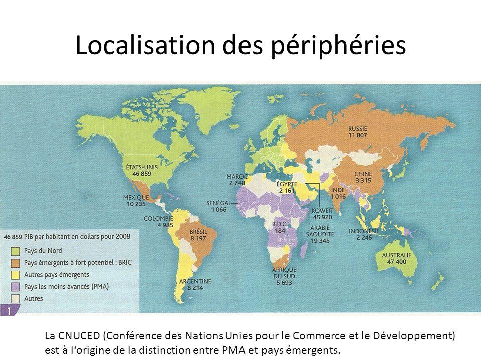 Localisation des périphéries La CNUCED (Conférence des Nations Unies pour le Commerce et le Développement) est à lorigine de la distinction entre PMA et pays émergents.