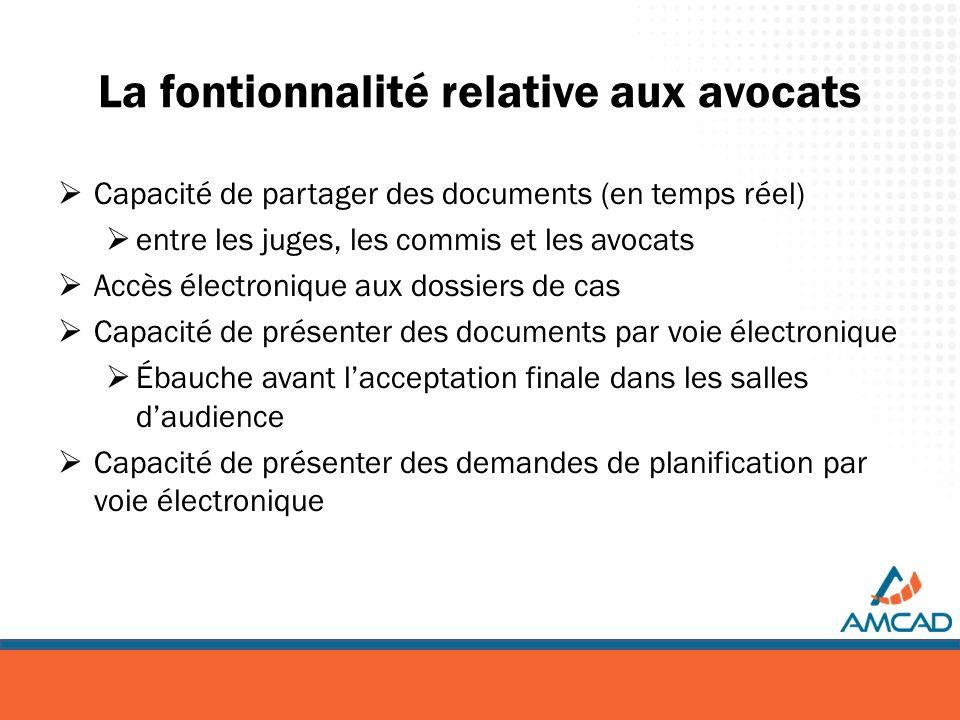 La fontionnalité relative aux avocats Capacité de partager des documents (en temps réel) entre les juges, les commis et les avocats Accès électronique