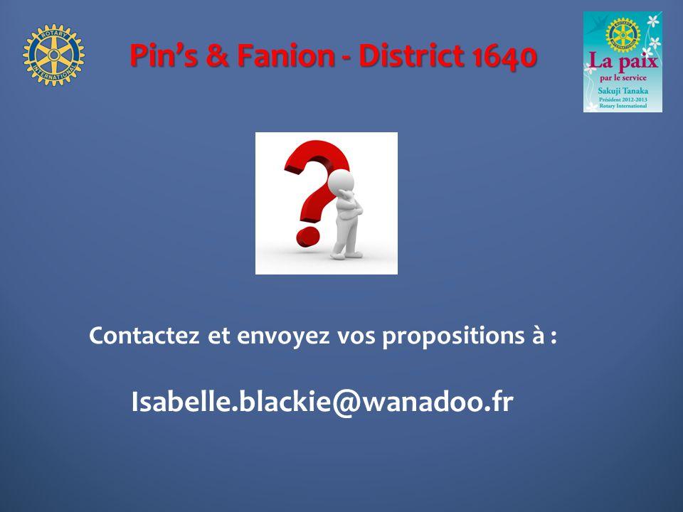 Pins & Fanion - District 1640 Contactez et envoyez vos propositions à : Isabelle.blackie@wanadoo.fr