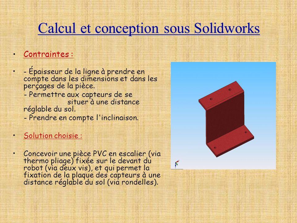Calcul et conception sous Solidworks Contraintes : - Épaisseur de la ligne à prendre en compte dans les dimensions et dans les perçages de la pièce. -