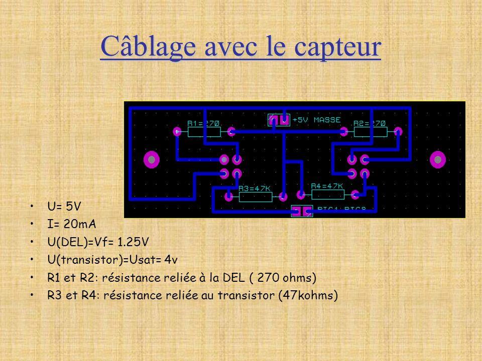 Câblage avec le capteur U= 5V I= 20mA U(DEL)=Vf= 1.25V U(transistor)=Usat= 4v R1 et R2: résistance reliée à la DEL ( 270 ohms) R3 et R4: résistance re