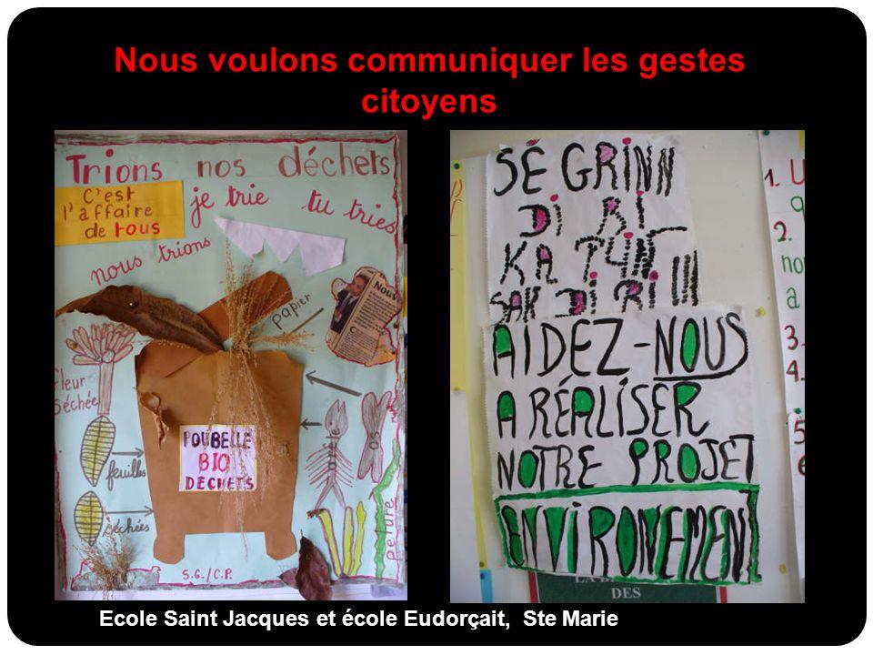 Ecole Saint Jacques et école Eudorçait, Ste Marie Nous voulons communiquer les gestes citoyens