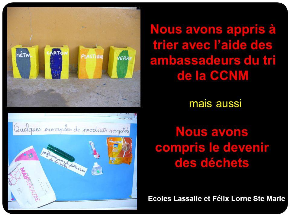 Nous avons appris à trier avec laide des ambassadeurs du tri de la CCNM Nous avons compris le devenir des déchets mais aussi Ecoles Lassalle et Félix