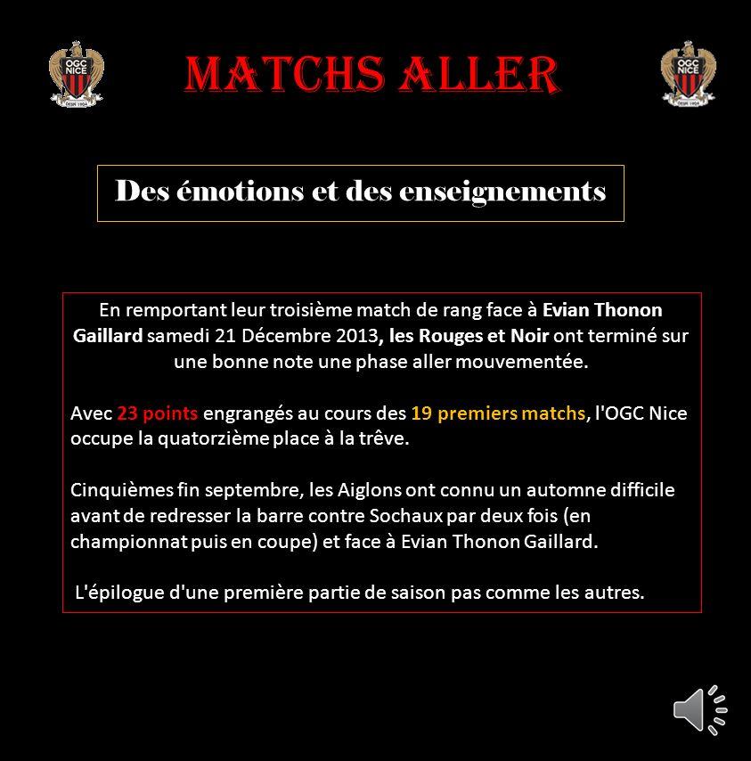 Matchs aller Des émotions et des enseignements En remportant leur troisième match de rang face à Evian Thonon Gaillard samedi 21 Décembre 2013, les Rouges et Noir ont terminé sur une bonne note une phase aller mouvementée.