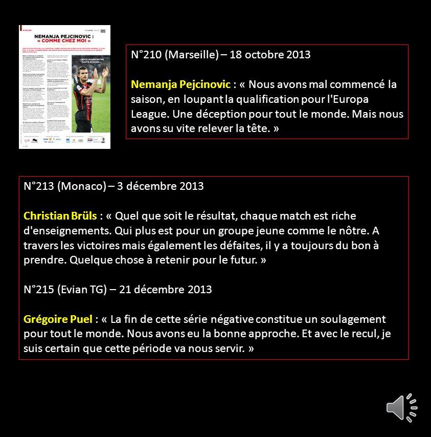 Vu dans OGC NICE MAG N°206 (Limassol) – 29 août 2013 Claude Puel : « En un peu plus d'un an, nous avons partagé des instants mémorables. Les supporter