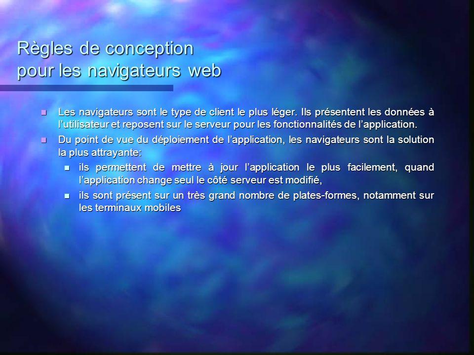 Règles de conception pour les navigateurs web Les navigateurs sont le type de client le plus léger. Ils présentent les données à lutilisateur et repos