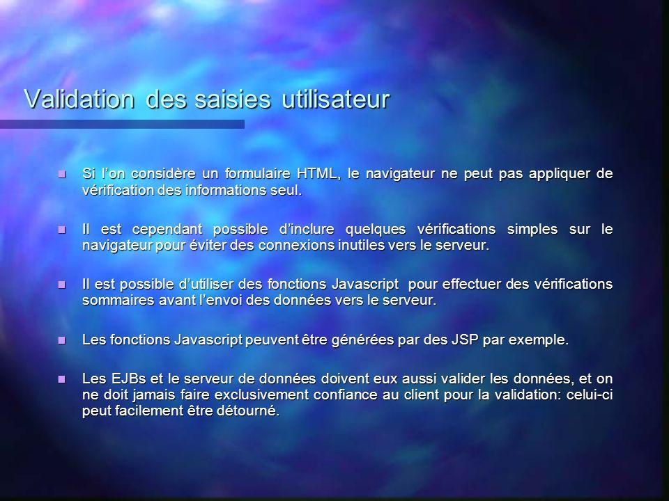 Validation des saisies utilisateur Si lon considère un formulaire HTML, le navigateur ne peut pas appliquer de vérification des informations seul. Si