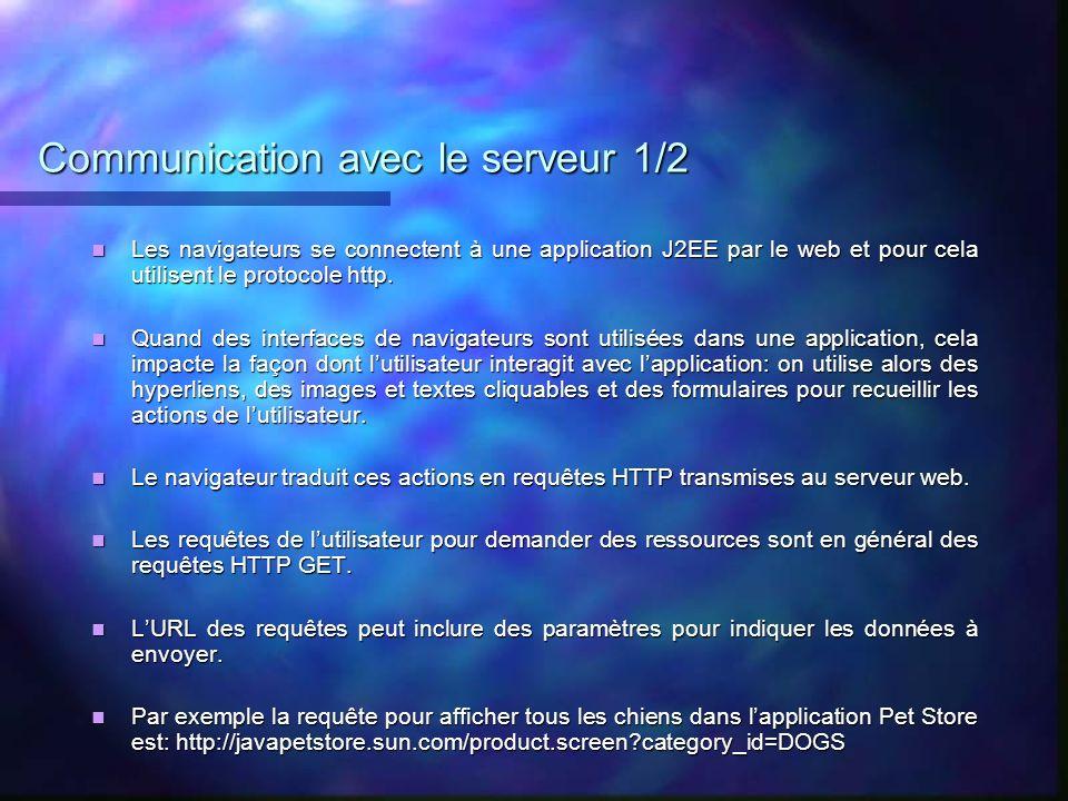 Communication avec le serveur 1/2 Les navigateurs se connectent à une application J2EE par le web et pour cela utilisent le protocole http. Les naviga