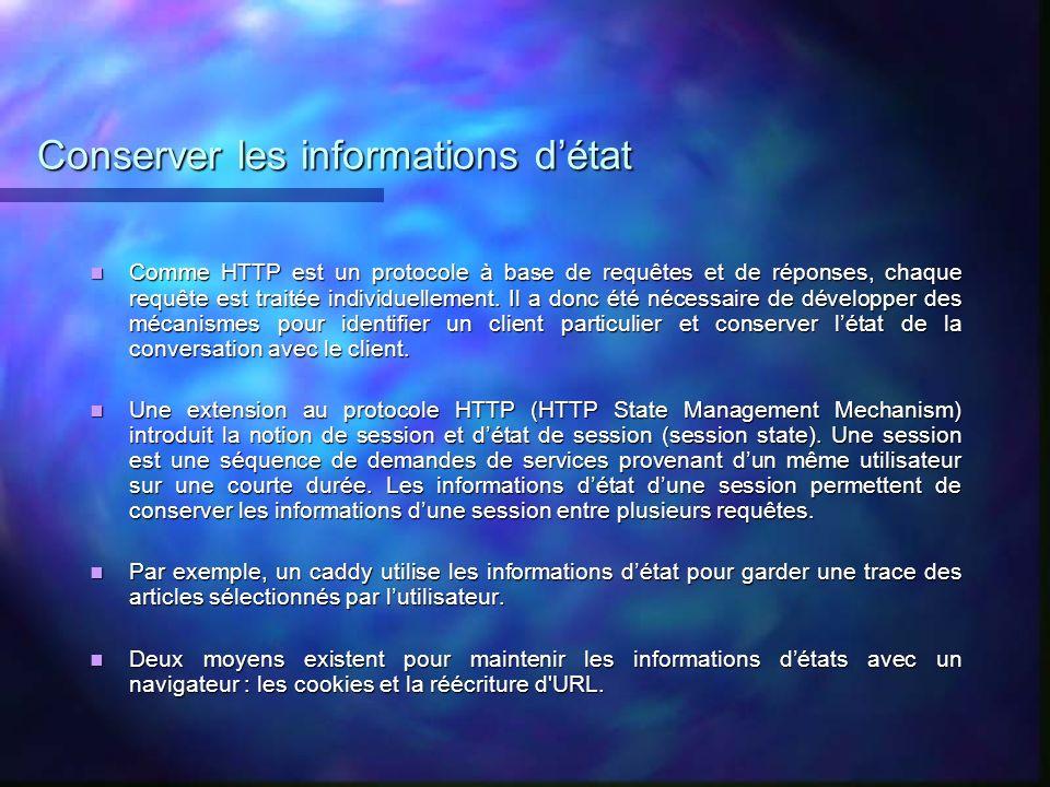 Conserver les informations détat Comme HTTP est un protocole à base de requêtes et de réponses, chaque requête est traitée individuellement. Il a donc