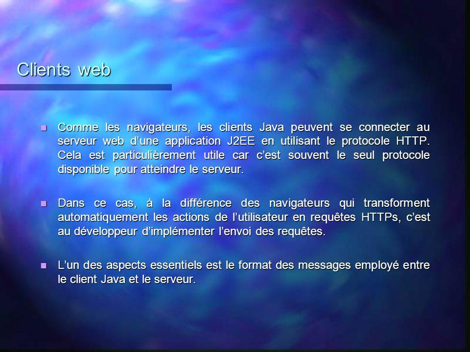 Clients web Comme les navigateurs, les clients Java peuvent se connecter au serveur web dune application J2EE en utilisant le protocole HTTP. Cela est