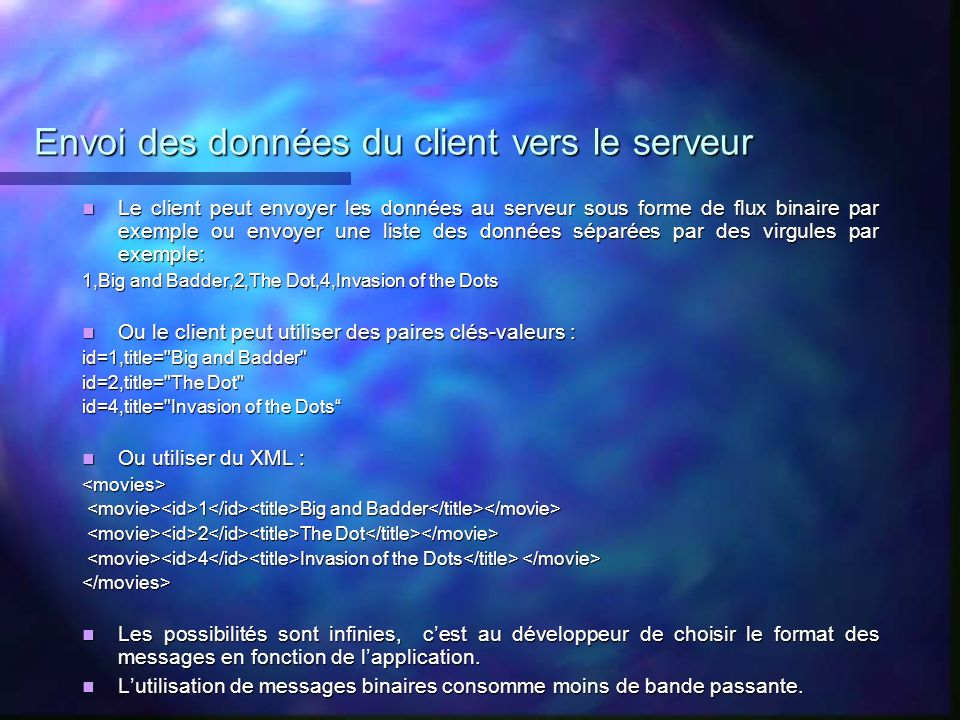Envoi des données du client vers le serveur Le client peut envoyer les données au serveur sous forme de flux binaire par exemple ou envoyer une liste