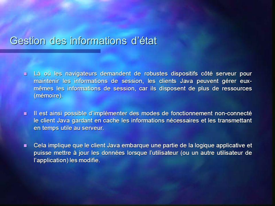 Gestion des informations détat Là où les navigateurs demandent de robustes dispositifs côté serveur pour maintenir les informations de session, les cl