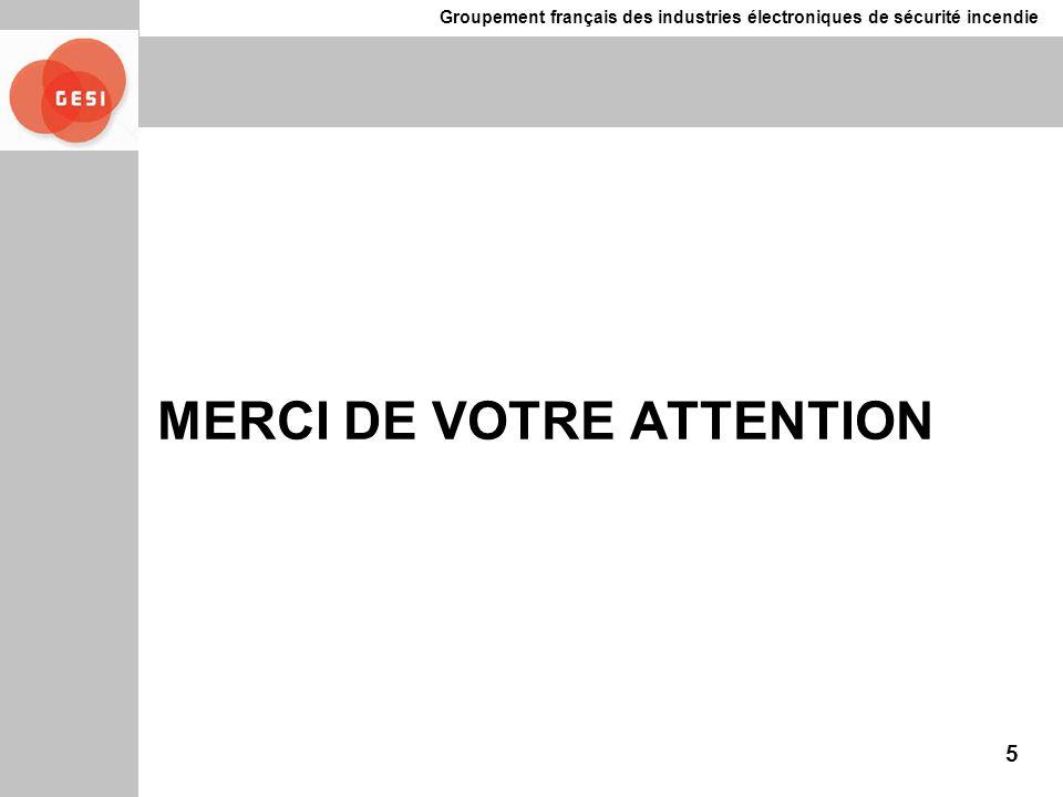 Groupement français des industries électroniques de sécurité incendie 5 MERCI DE VOTRE ATTENTION