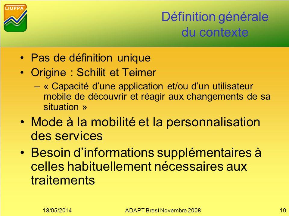 Définition générale du contexte Pas de définition unique Origine : Schilit et Teimer –« Capacité dune application et/ou dun utilisateur mobile de déco