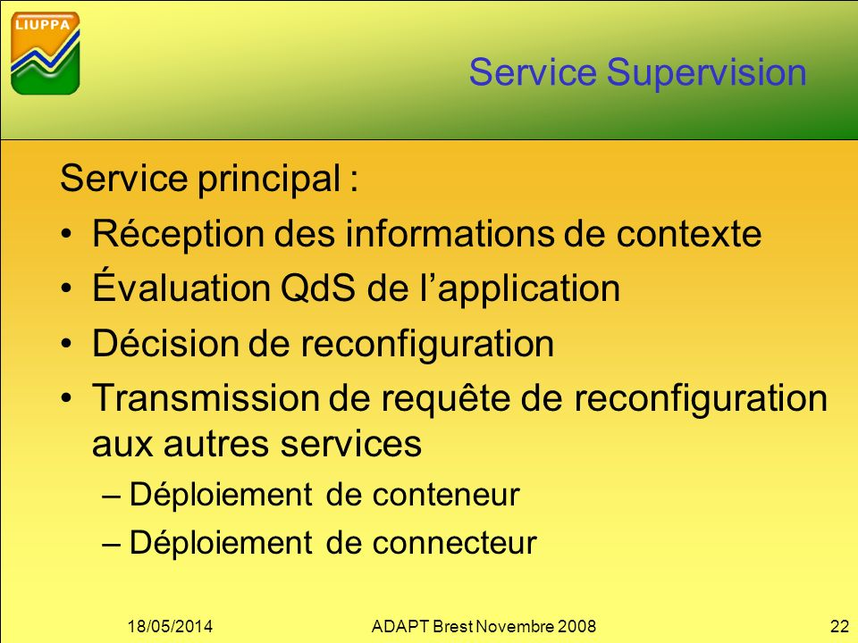 Service Supervision Service principal : Réception des informations de contexte Évaluation QdS de lapplication Décision de reconfiguration Transmission