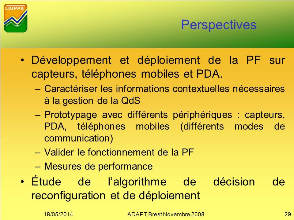 Perspectives Développement et déploiement de la PF sur capteurs, téléphones mobiles et PDA. –Caractériser les informations contextuelles nécessaires à