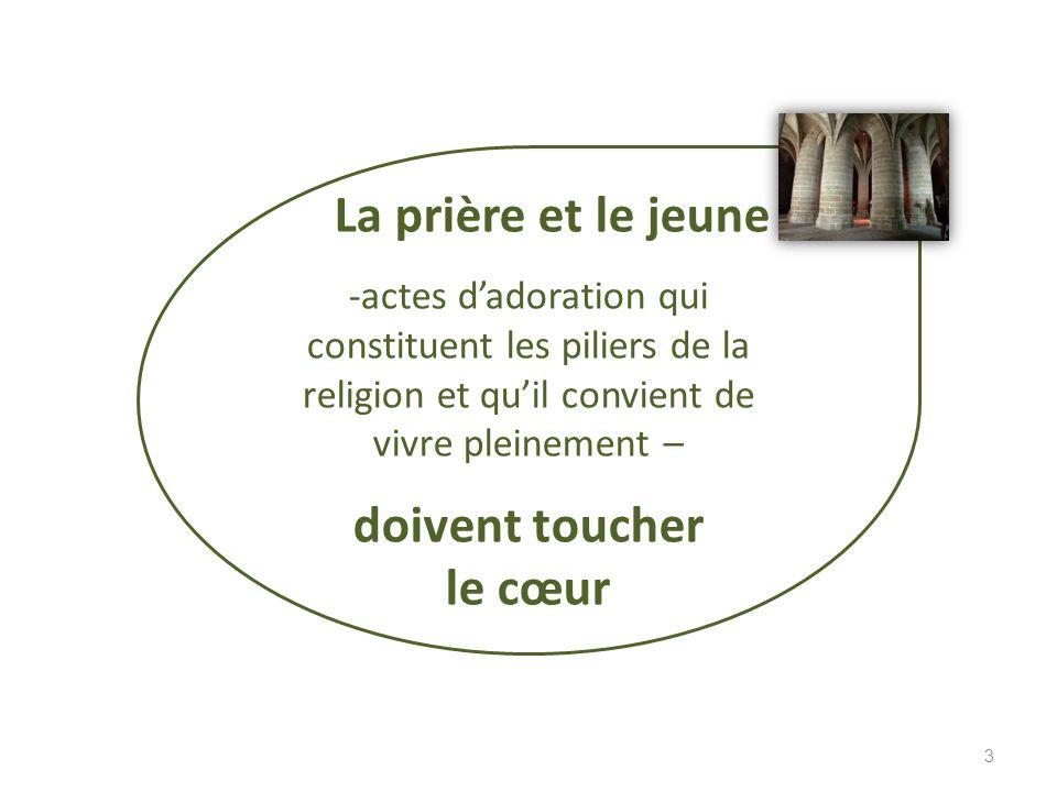La prière et le jeune -actes dadoration qui constituent les piliers de la religion et quil convient de vivre pleinement – doivent toucher le cœur 3