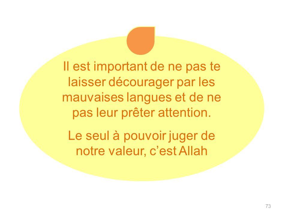 73 Il est important de ne pas te laisser décourager par les mauvaises langues et de ne pas leur prêter attention.
