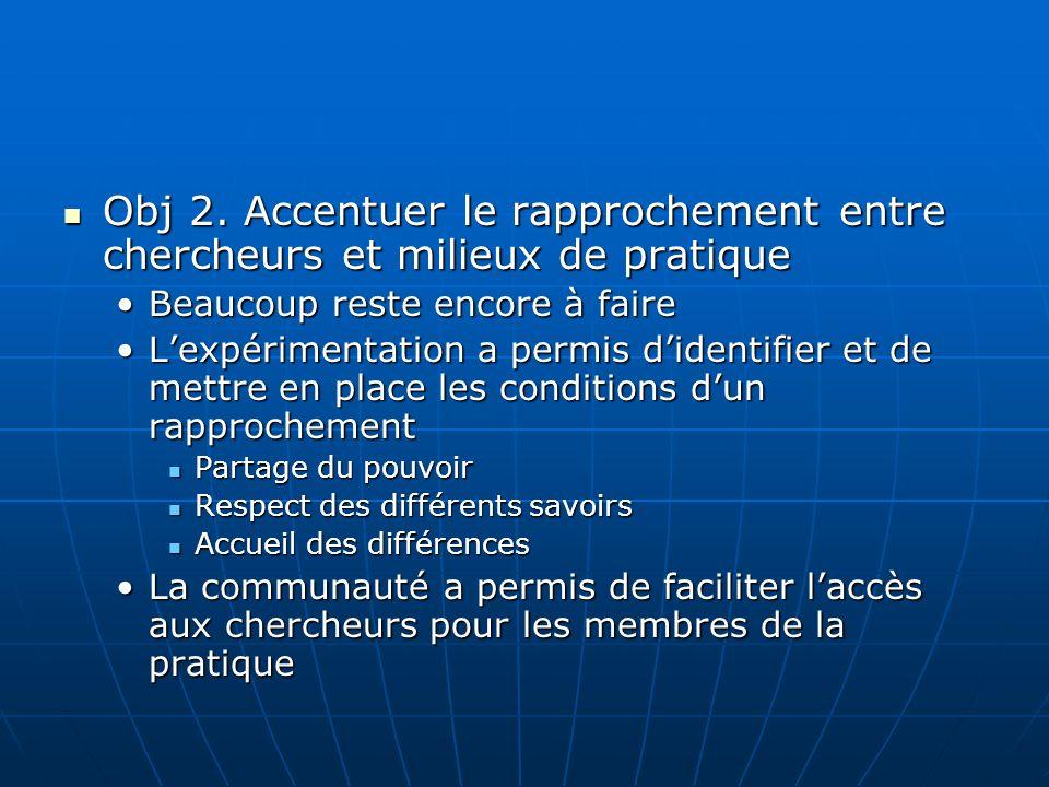 Obj 2. Accentuer le rapprochement entre chercheurs et milieux de pratique Obj 2.