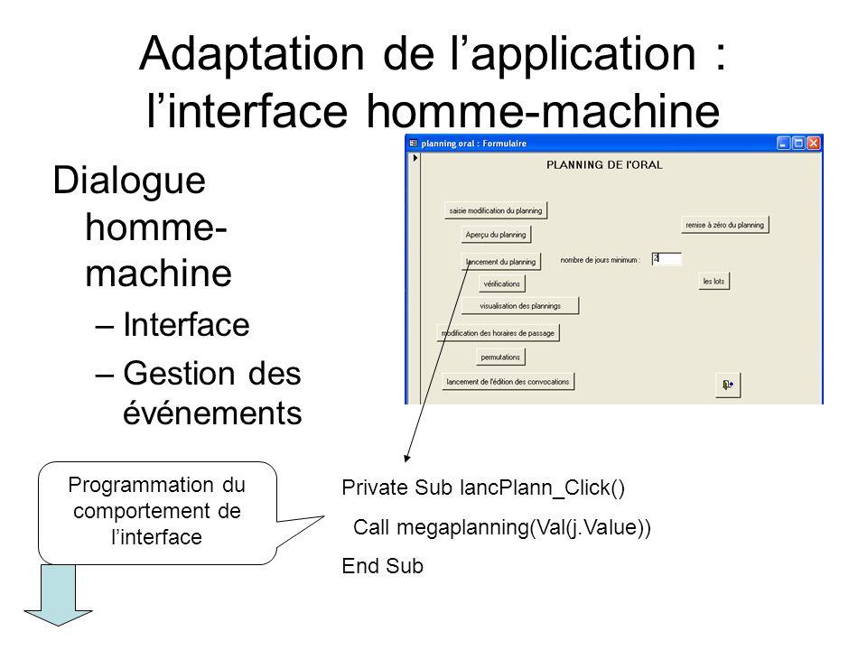 Adaptation de lapplication : linterface homme-machine Dialogue homme- machine –Interface –Gestion des événements Private Sub lancPlann_Click() Call me