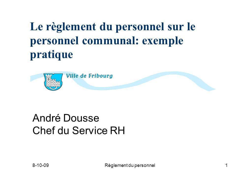 8-10-09Règlement du personnel1 Le règlement du personnel sur le personnel communal: exemple pratique André Dousse Chef du Service RH