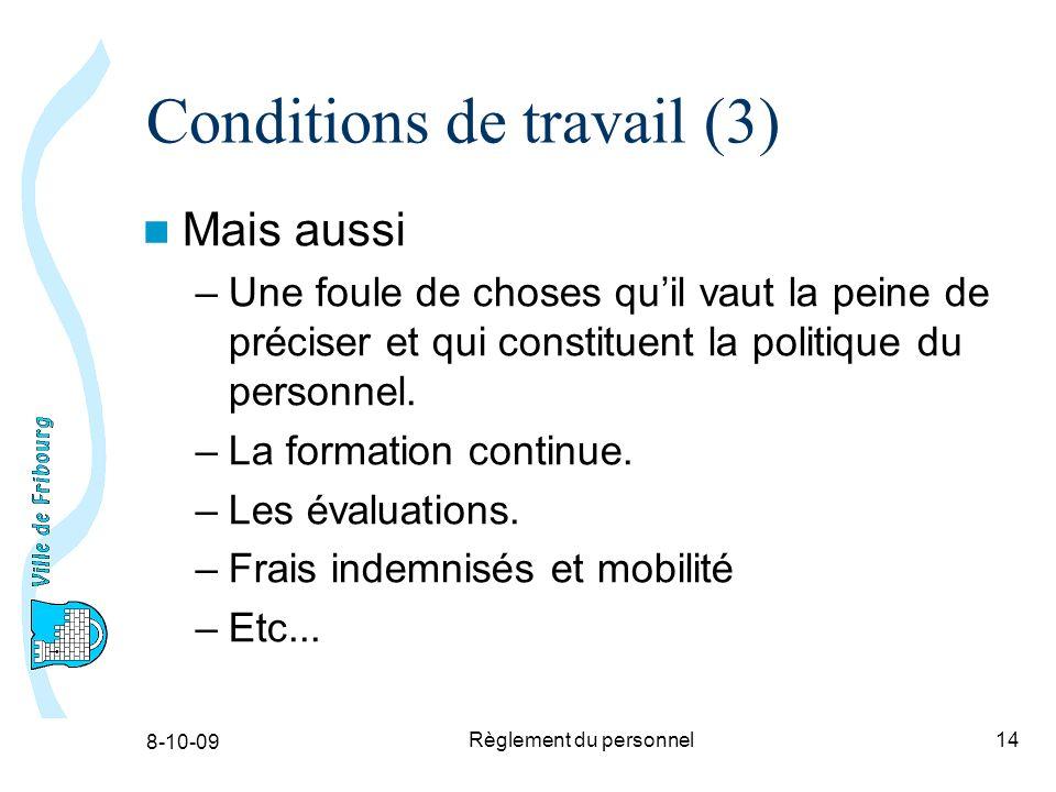 8-10-09 Règlement du personnel14 Conditions de travail (3) Mais aussi –Une foule de choses quil vaut la peine de préciser et qui constituent la politique du personnel.