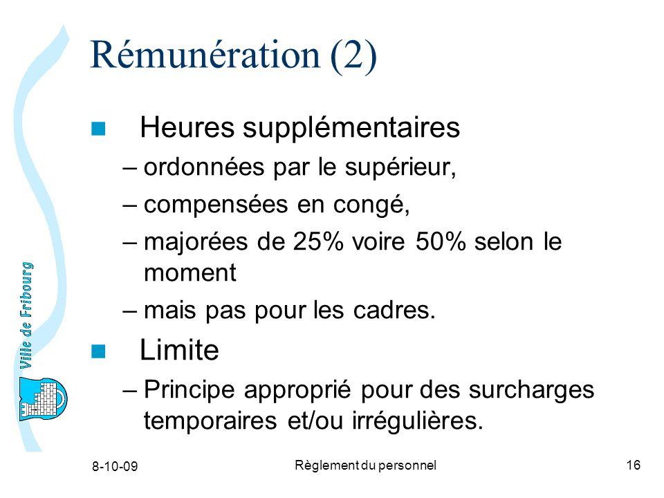 8-10-09 Règlement du personnel16 Rémunération (2) Heures supplémentaires –ordonnées par le supérieur, –compensées en congé, –majorées de 25% voire 50% selon le moment –mais pas pour les cadres.