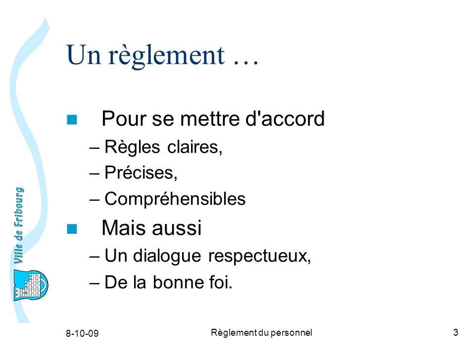 8-10-09 Règlement du personnel3 Un règlement … Pour se mettre d accord –Règles claires, –Précises, –Compréhensibles Mais aussi –Un dialogue respectueux, –De la bonne foi.