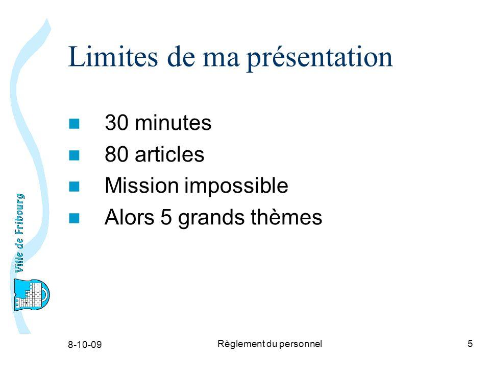 8-10-09 Règlement du personnel5 Limites de ma présentation 30 minutes 80 articles Mission impossible Alors 5 grands thèmes