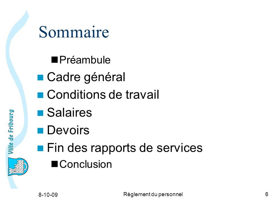 8-10-09 Règlement du personnel6 Sommaire Préambule Cadre général Conditions de travail Salaires Devoirs Fin des rapports de services Conclusion