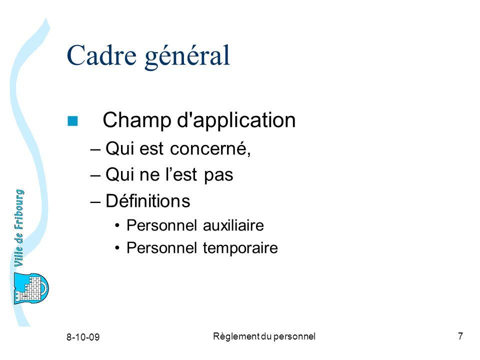 8-10-09 Règlement du personnel7 Cadre général Champ d application –Qui est concerné, –Qui ne lest pas –Définitions Personnel auxiliaire Personnel temporaire