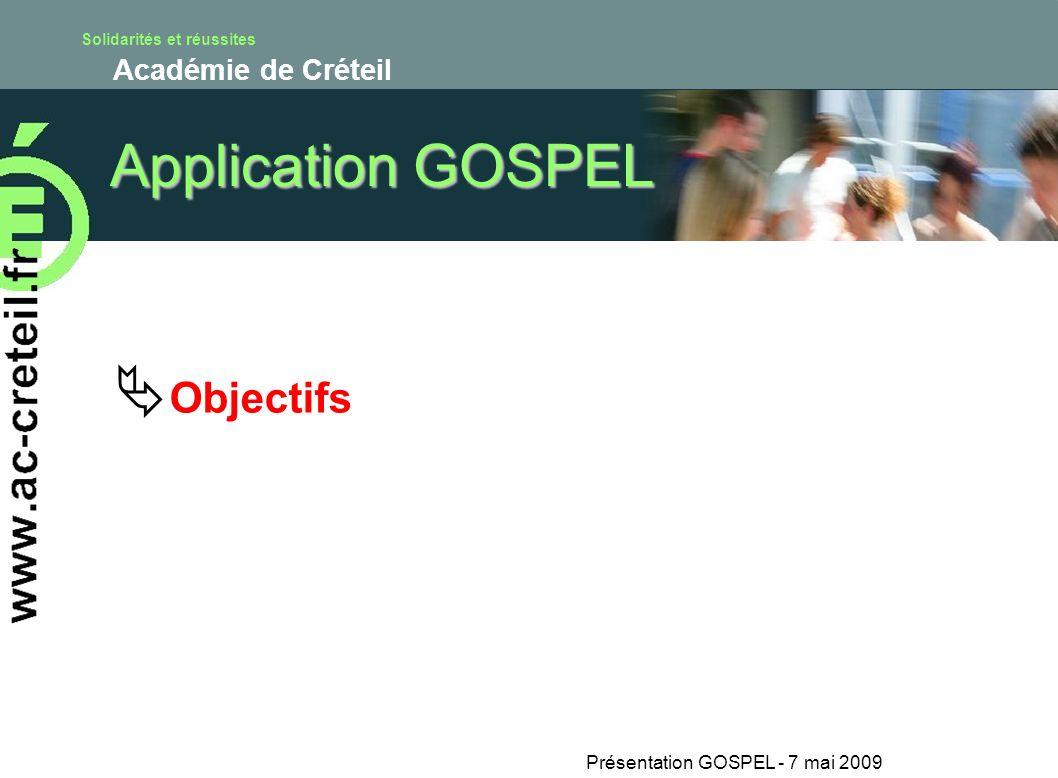 Solidarités et réussites Académie de Créteil Présentation GOSPEL - 7 mai 2009 Application GOSPEL Objectifs