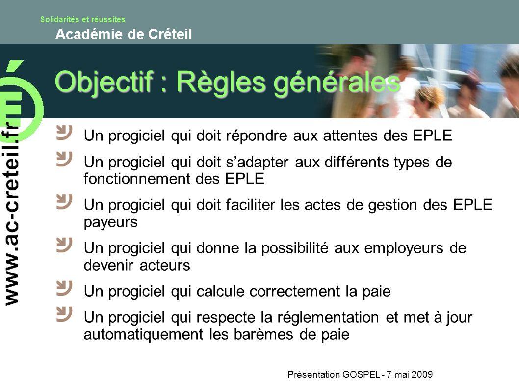 Solidarités et réussites Académie de Créteil Présentation GOSPEL - 7 mai 2009 Objectif : Règles générales Un progiciel qui doit répondre aux attentes
