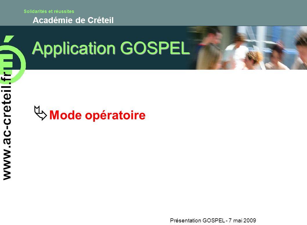 Solidarités et réussites Académie de Créteil Présentation GOSPEL - 7 mai 2009 Application GOSPEL Mode opératoire