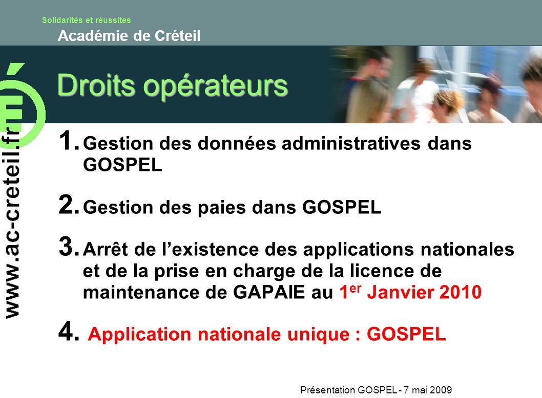 Solidarités et réussites Académie de Créteil Présentation GOSPEL - 7 mai 2009 Droits opérateurs 1. Gestion des données administratives dans GOSPEL 2.
