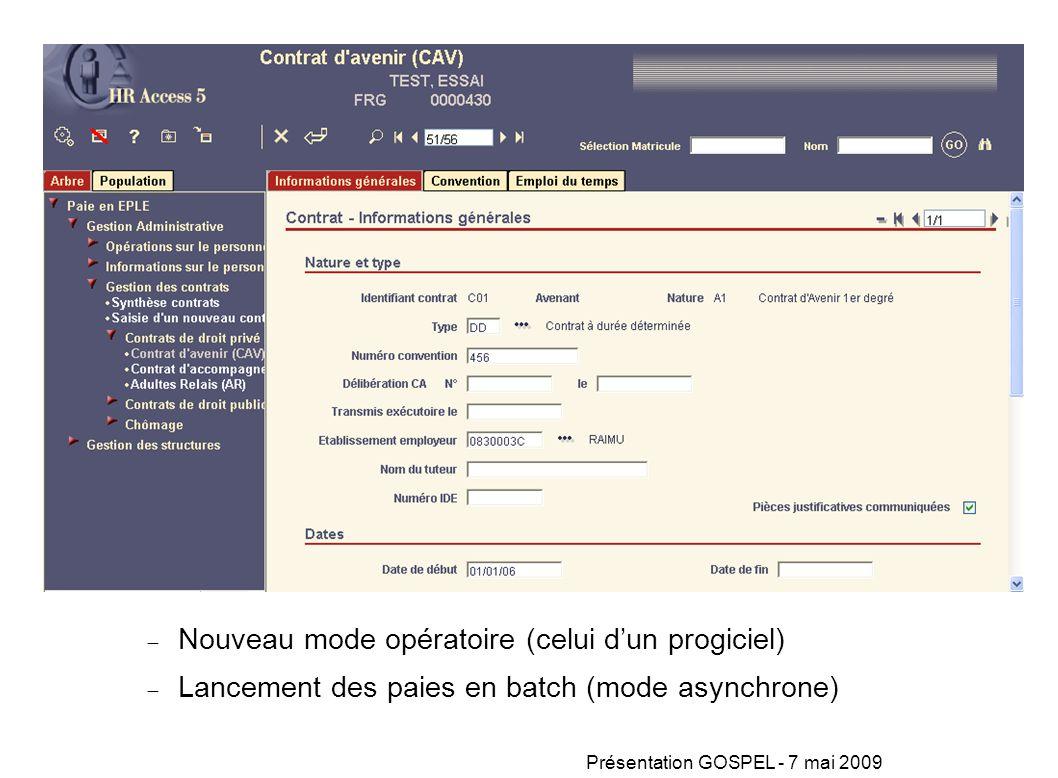 Présentation GOSPEL - 7 mai 2009 Nouveau mode opératoire (celui dun progiciel) Lancement des paies en batch (mode asynchrone)