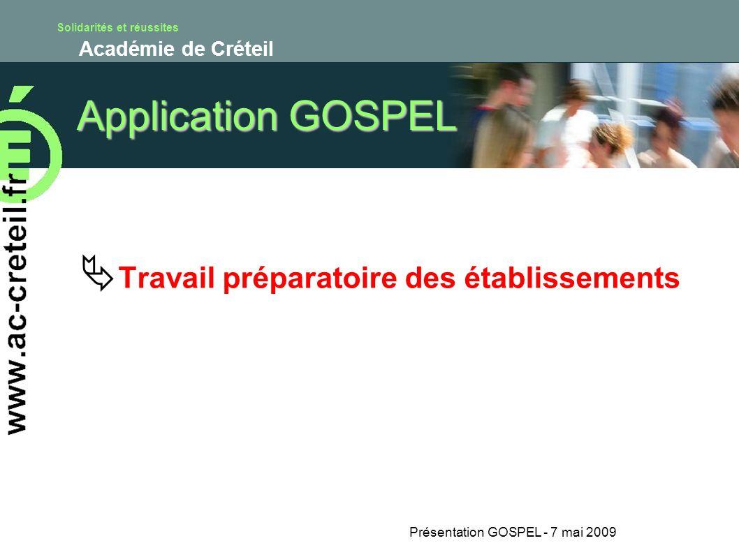 Solidarités et réussites Académie de Créteil Présentation GOSPEL - 7 mai 2009 Application GOSPEL Travail préparatoire des établissements
