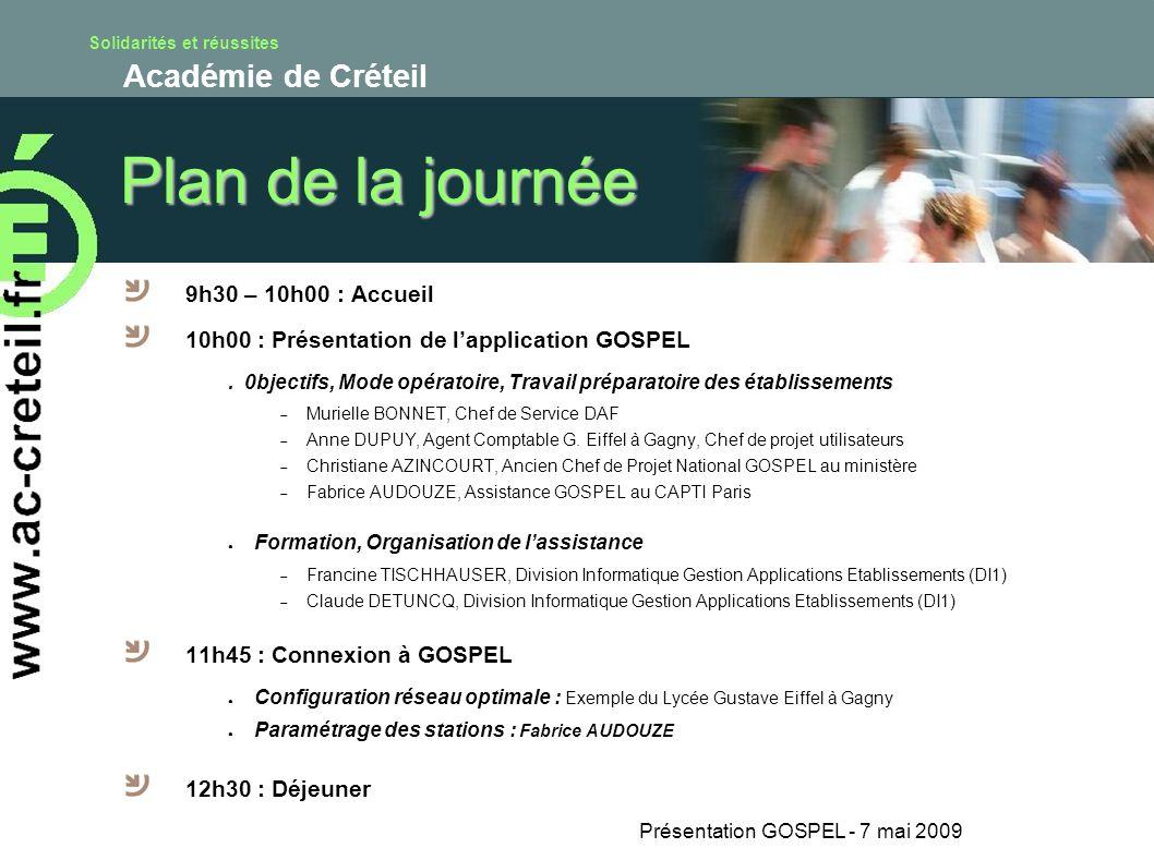 Solidarités et réussites Académie de Créteil Plan de la journée 9h30 – 10h00 : Accueil 10h00 : Présentation de lapplication GOSPEL. 0bjectifs, Mode op