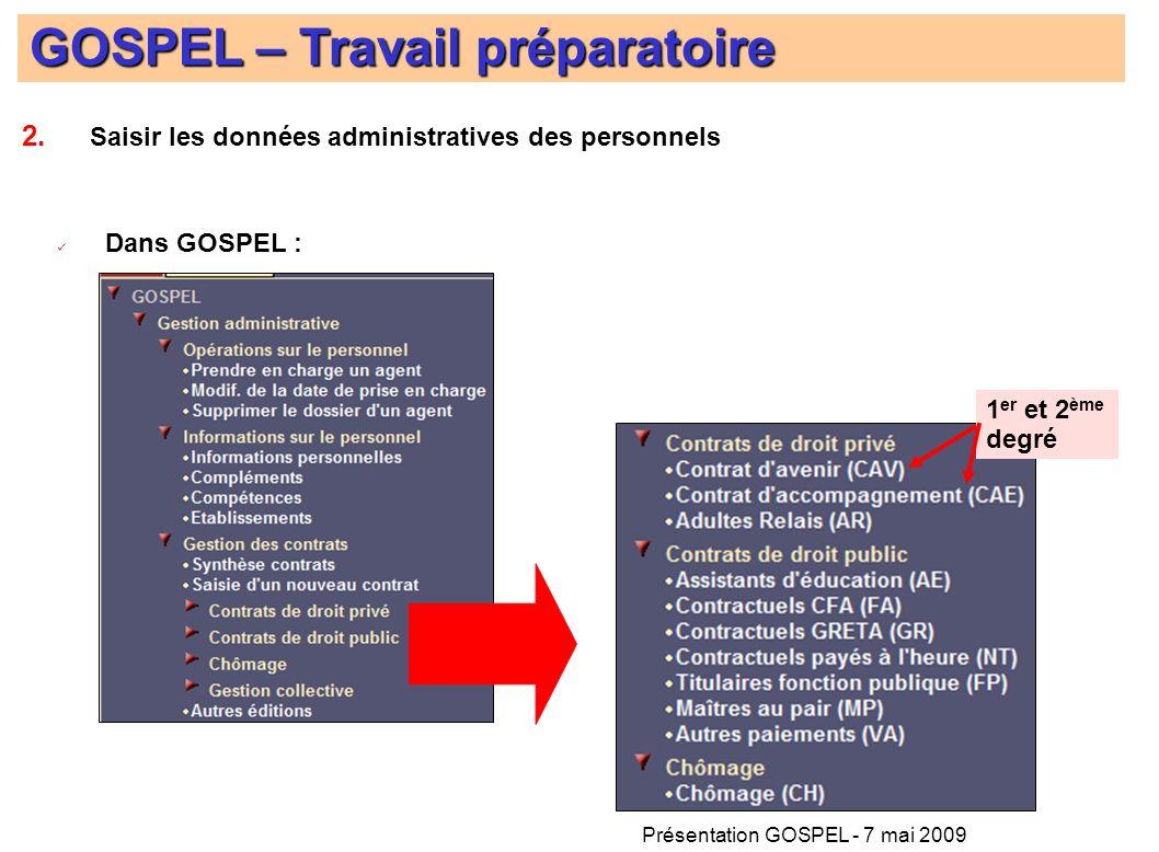 Présentation GOSPEL - 7 mai 2009 GOSPEL – Travail préparatoire 1 er et 2 ème degré Dans GOSPEL : 2. Saisir les données administratives des personnels