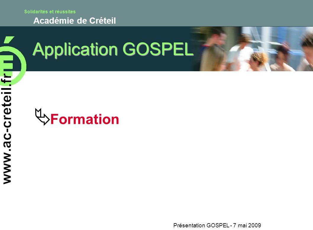 Solidarités et réussites Académie de Créteil Présentation GOSPEL - 7 mai 2009 Application GOSPEL Formation