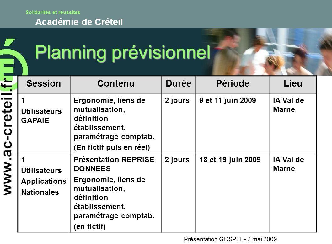 Solidarités et réussites Académie de Créteil Présentation GOSPEL - 7 mai 2009 Planning prévisionnel SessionContenuDuréePériodeLieu 1 Utilisateurs GAPA