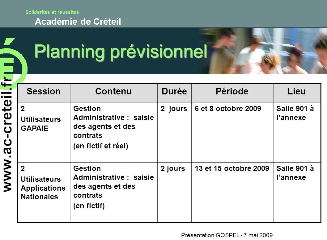 Solidarités et réussites Académie de Créteil Présentation GOSPEL - 7 mai 2009 Planning prévisionnel SessionContenuDuréePériodeLieu 2 Utilisateurs GAPA