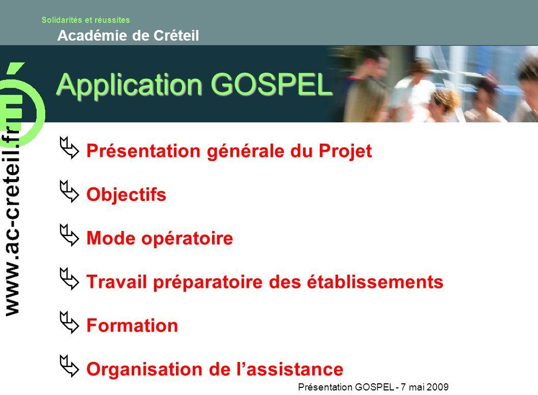 Solidarités et réussites Académie de Créteil Présentation GOSPEL - 7 mai 2009 Application GOSPEL Présentation générale du Projet Objectifs Mode opérat