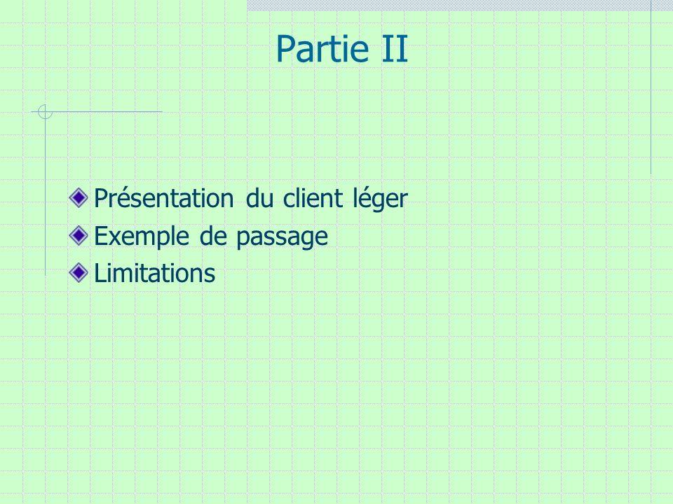 Partie II Présentation du client léger Exemple de passage Limitations