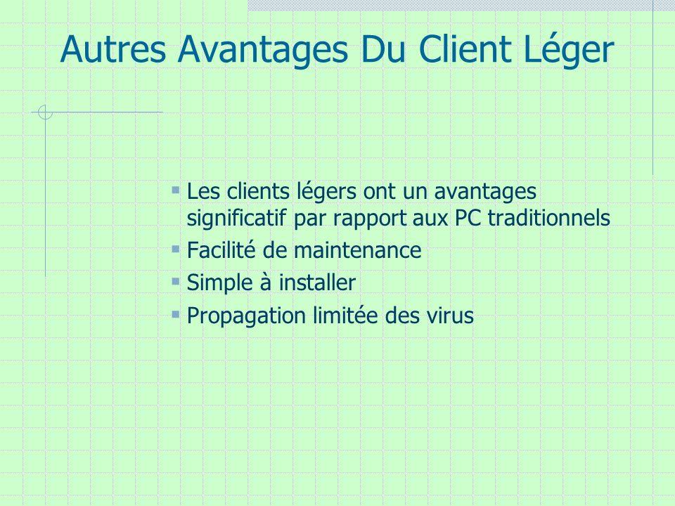Autres Avantages Du Client Léger Les clients légers ont un avantages significatif par rapport aux PC traditionnels Facilité de maintenance Simple à in