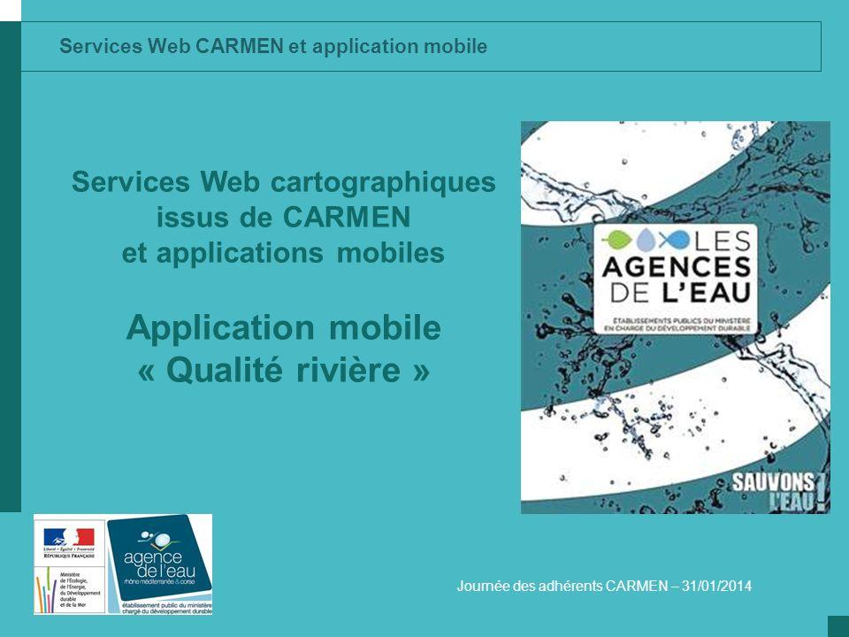Services Web CARMEN et application mobile Services Web cartographiques issus de CARMEN et applications mobiles Application mobile « Qualité rivière »